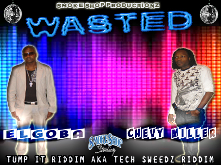 elgoba_and_chevy_miller_WASTED_TECH_SWEEDZ_RIDDIM